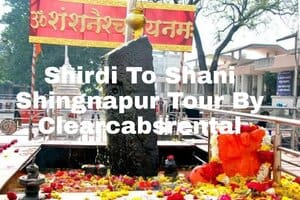 Shirdi to shani shingnapur temple Tour By Clearcabsrental