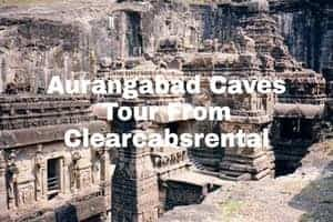 Aurangabad caves Tour by Clearcabsrental