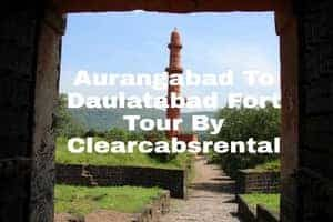 Daulatabad Fort Tour By Clearcabsrental