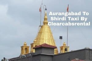 Aurangabad To Shirdi Taxi From Clearcabsrental